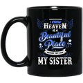 Guardian Angel Coffee Mug I Know Heaven Is A Beautiful Place Because They Have My Sister 11oz - 15oz Black Mug CustomCat