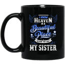 Guardian Angel Coffee Mug I Know Heaven Is A Beautiful Place Because They Have My Sister 11oz - 15oz Black Mug