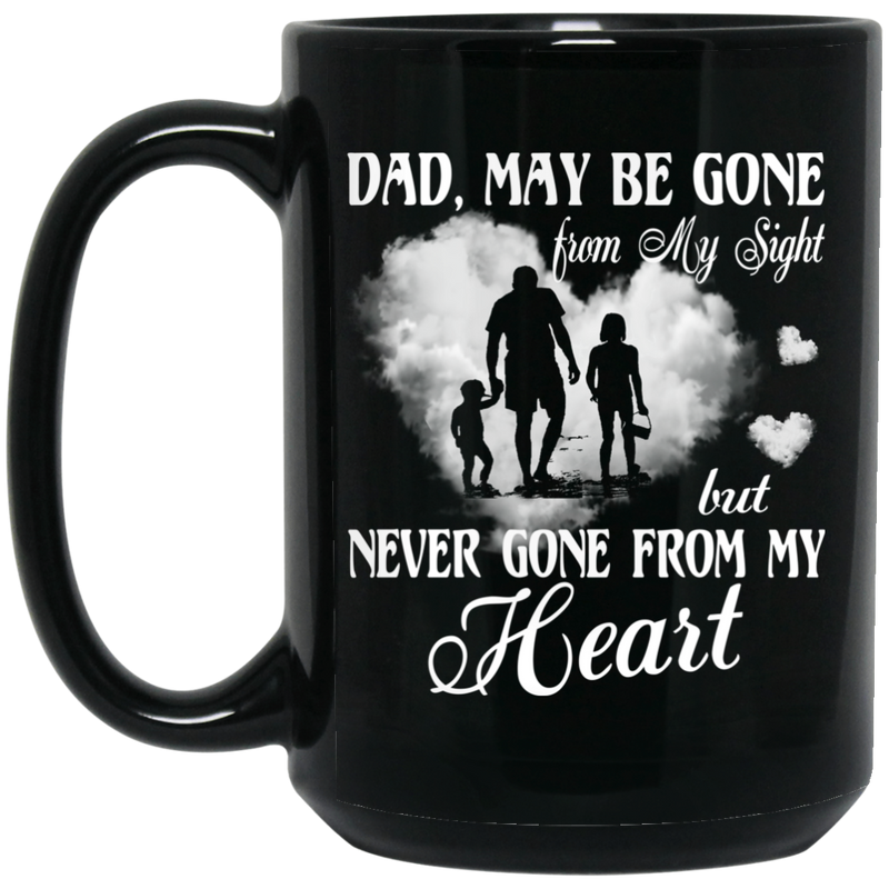Guardian Angel Coffee Mug May Be Gone From My Sight But Never Gone From My Heart Dad 11oz - 15oz Black Mug