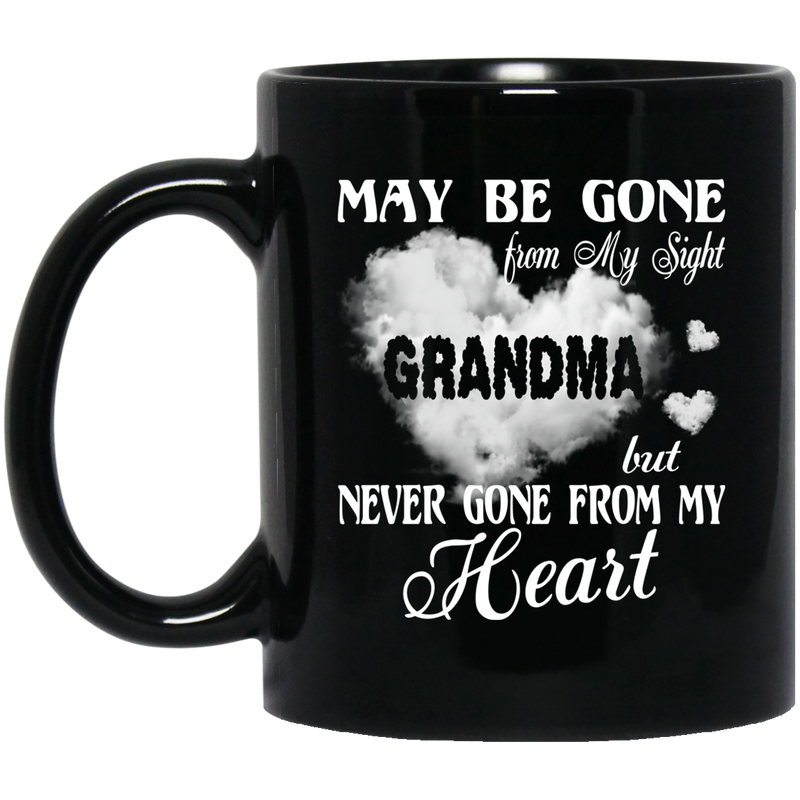 Guardian Angel Coffee Mug May Be Gone From My Sight But Never Gone From My Heart Grandma 11oz - 15oz Black Mug