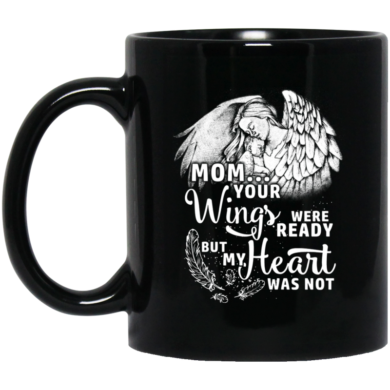 Guardian Angel Coffee Mug Mom Your Wigns Were Ready But My Heart Was Not 11oz - 15oz Black Mug