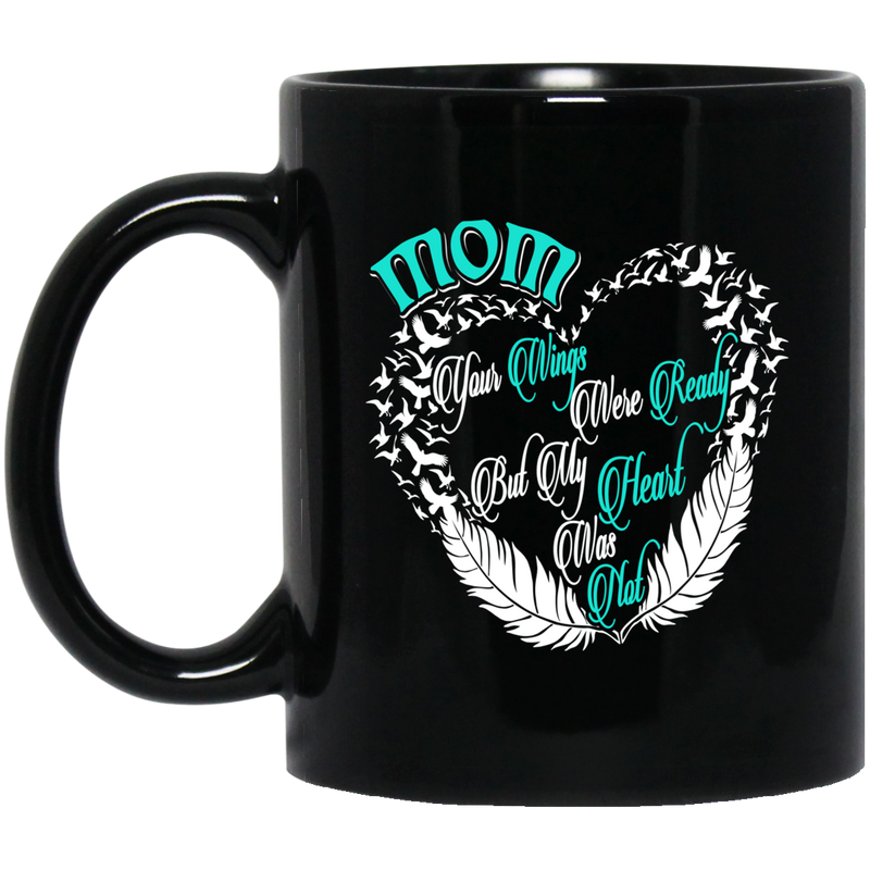 Guardian Angel Coffee Mug Mom Your Wings Were Ready But My Heart Was Not 11oz - 15oz Black Mug