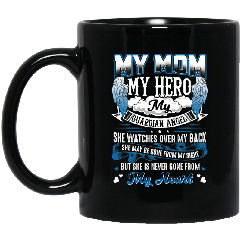Guardian Angel Coffee Mug My Mom My Hero My Guardian Angel She Watches Over My Back 11oz - 15oz Black Mug