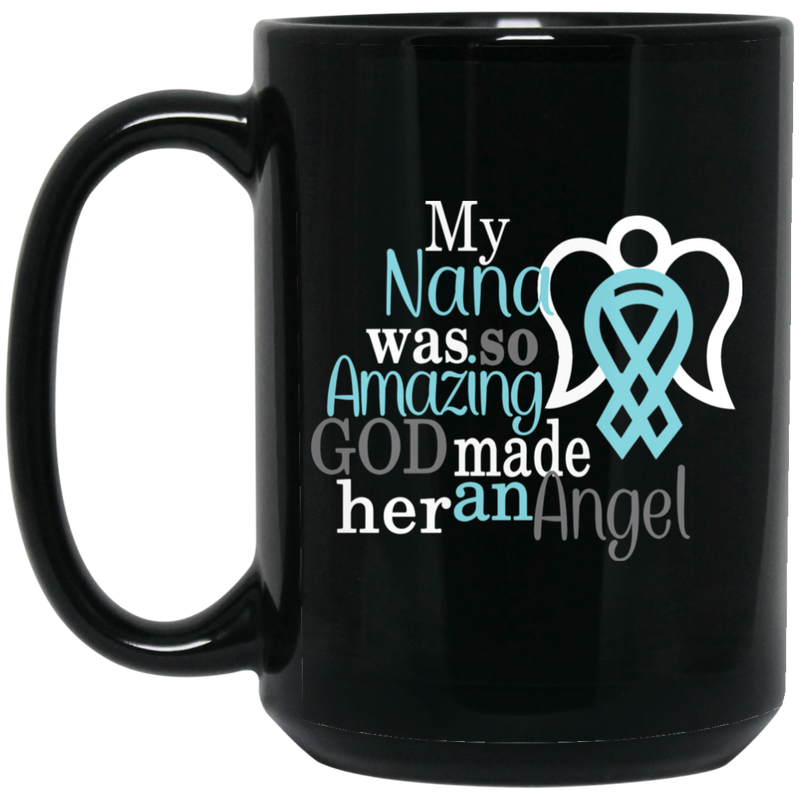 Guardian Angel Coffee Mug My Nana Was So Amazing God Made Him An Angel 11oz - 15oz Black Mug