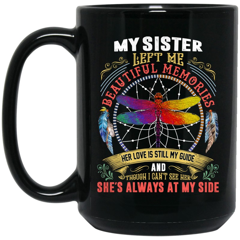 Guardian Angel Coffee Mug My Sister Left Me Beautiful Memories Dragonfly Angel 11oz - 15oz Black Mug