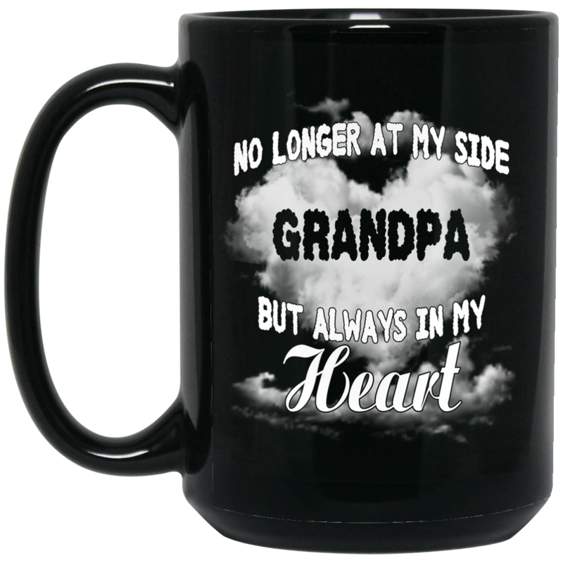 Guardian Angel Coffee Mug No Longer At My Side But Always In Hy Heart Grandpa 11oz - 15oz Black Mug