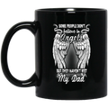 Guardian Angel Coffee Mug Some People Don't Believe In Angels But They Haven't Met My Dad 11oz - 15oz Black Mug CustomCat