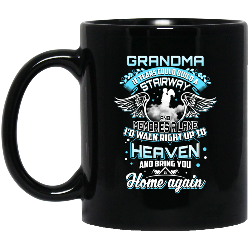Guardian Angel Grandma Tears Could Build A Stairway And Memories A Lane Bring You Home Again 11oz - 15oz Black Mug