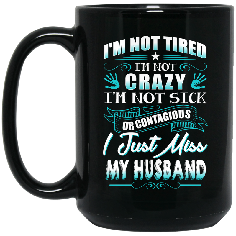 Guardian Angel I'm Not Tired I'm Not Crazy I'm Not Sick Or Contagious I Just Miss My Husband 11oz - 15oz Black Mug