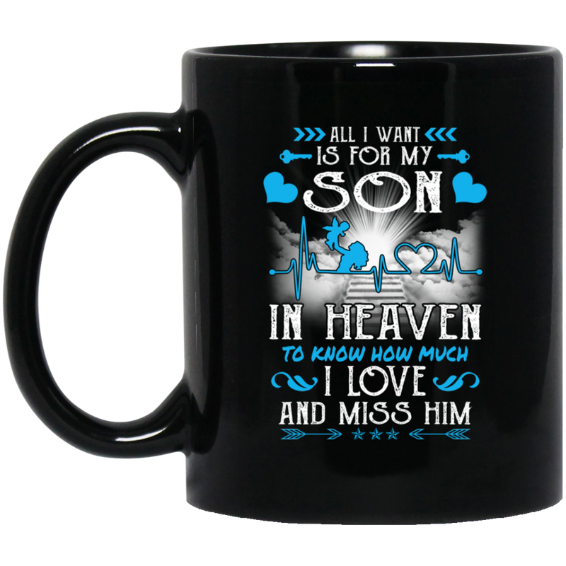 Guardian Angel Mug All I Want Is For My Son In Heaven To Know How Much I Love And Miss Him 11oz - 15oz Black Mug