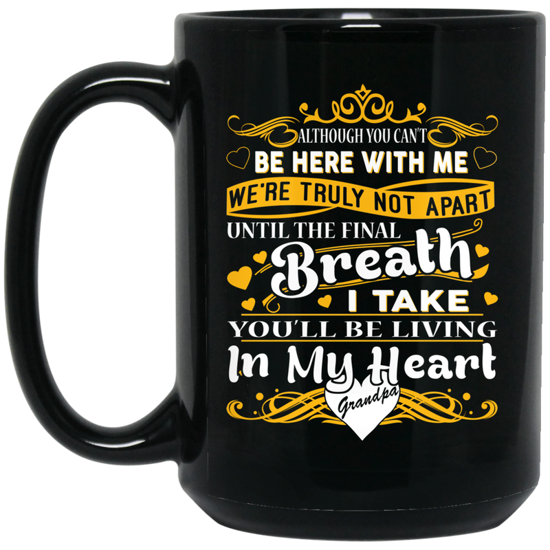 Guardian Angel Mug Although You Can't Be Here With Me You'll Be Living In My Heart Grandpa 11oz - 15oz Black Mug