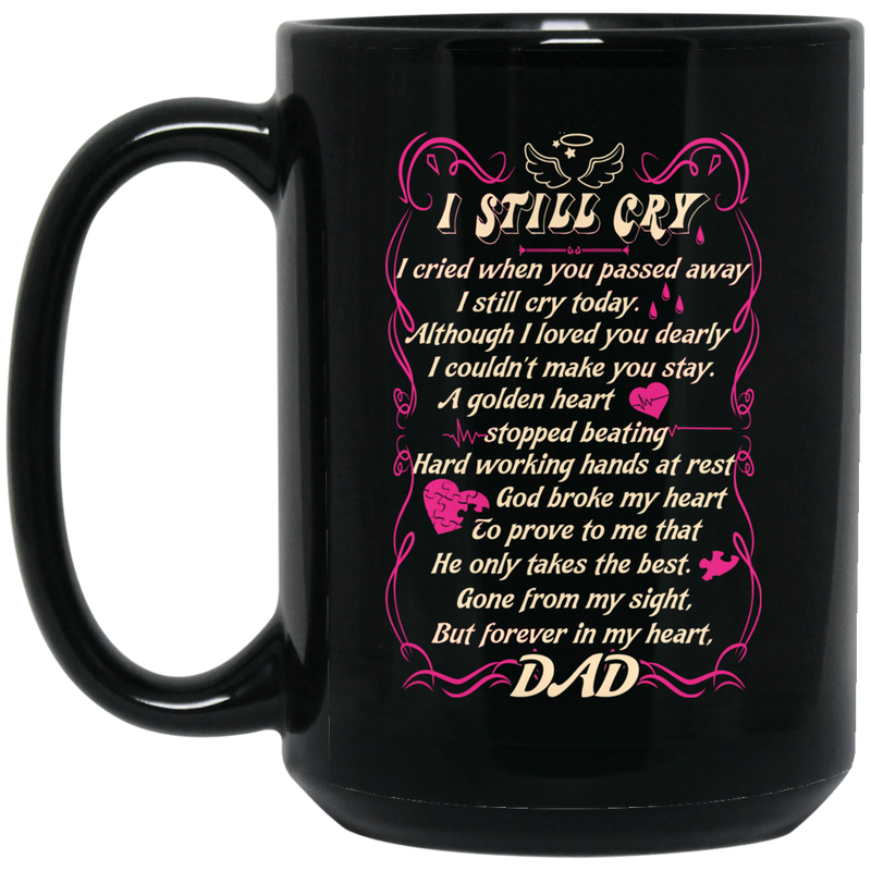 Guardian Angel Mug I Still Cry I Cried When You Passed Away But Forever In My Heart Dad 11oz - 15oz Black Mug