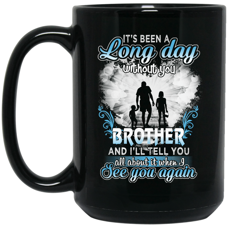 Guardian Angel Mug It's Been A Long Day Without You Brother And I'll Tell You See You Again 11oz - 15oz Black Mug