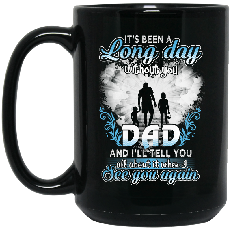 Guardian Angel Mug It's Been A Long Day Without You Dad And I'll Tell You See You Again 11oz - 15oz Black Mug