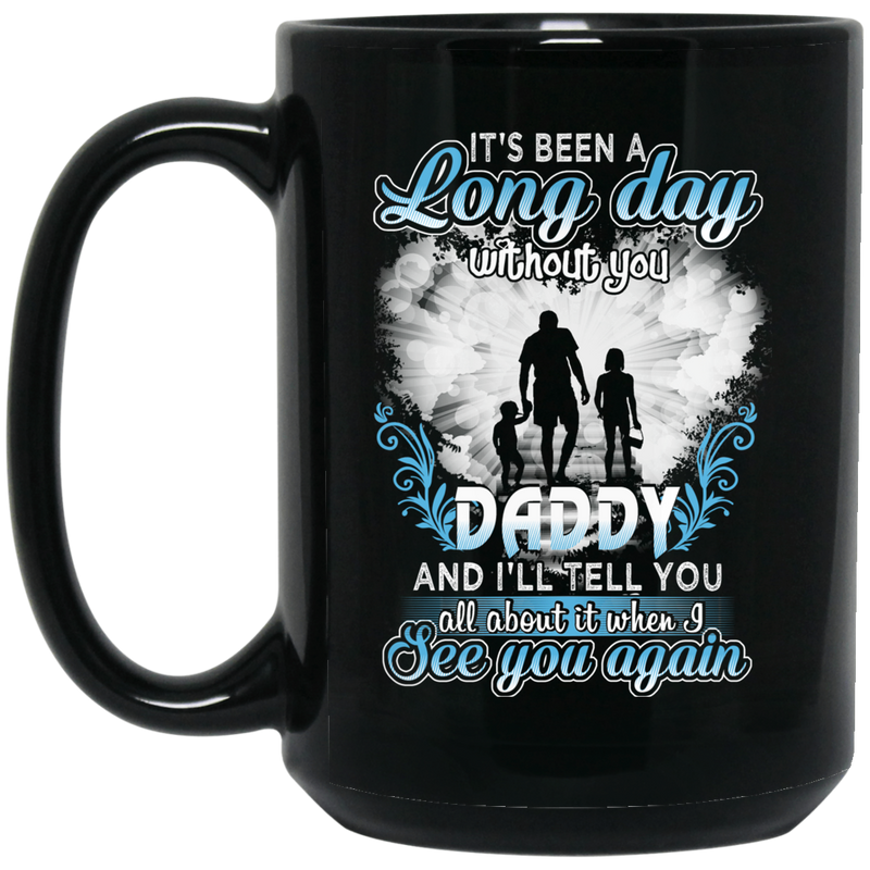 Guardian Angel Mug It's Been A Long Day Without You Daddy And I'll Tell You See You Again 11oz - 15oz Black Mug