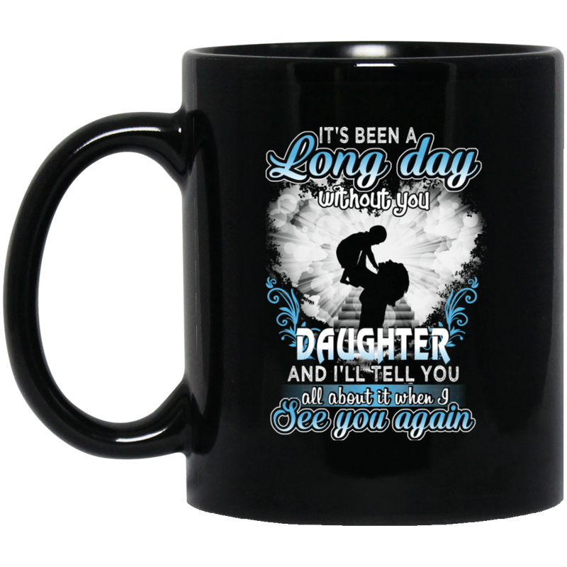 Guardian Angel Mug It's Been A Long Day Without You Daughter And I'll Tell You See You Again 11oz - 15oz Black Mug