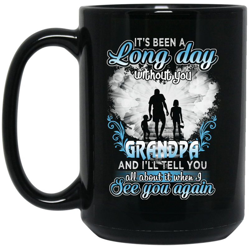 Guardian Angel Mug It's Been A Long Day Without You Grandpa And I'll Tell You See You Again 11oz - 15oz Black Mug