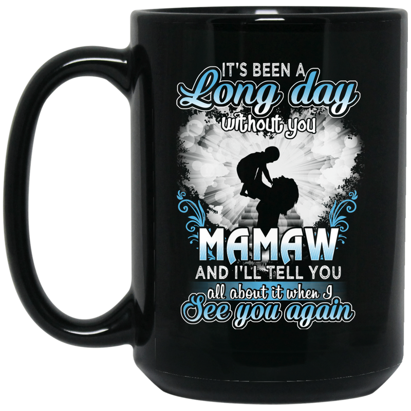 Guardian Angel Mug It's Been A Long Day Without You Mamaw And I'll Tell You See You Again 11oz - 15oz Black Mug