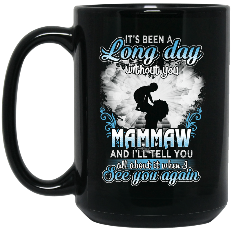 Guardian Angel Mug It's Been A Long Day Without You Mammaw And I'll Tell You See You Again 11oz - 15oz Black Mug