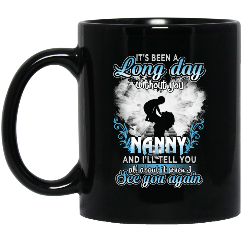Guardian Angel Mug It's Been A Long Day Without You Nanny And I'll Tell You See You Again 11oz - 15oz Black Mug