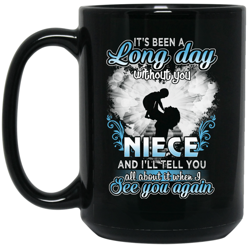 Guardian Angel Mug It's Been A Long Day Without You Niece And I'll Tell You See You Again 11oz - 15oz Black Mug