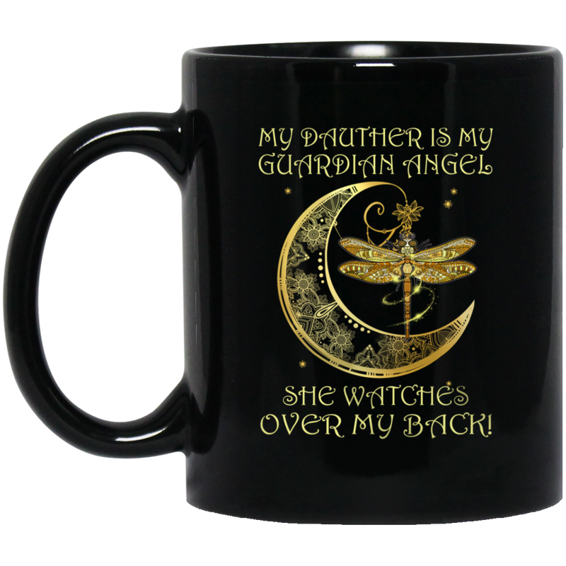 Guardian Angel Mug My Daughter Is My Guardian Angel She Watches Over My Back Dragonfly Angel 11oz - 15oz Black Mug