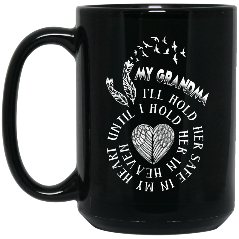 Guardian Angel Mug My Grandma I'll Hold Her Safe In My Heart Until I Hold Her In Heaven 11oz - 15oz Black Mug
