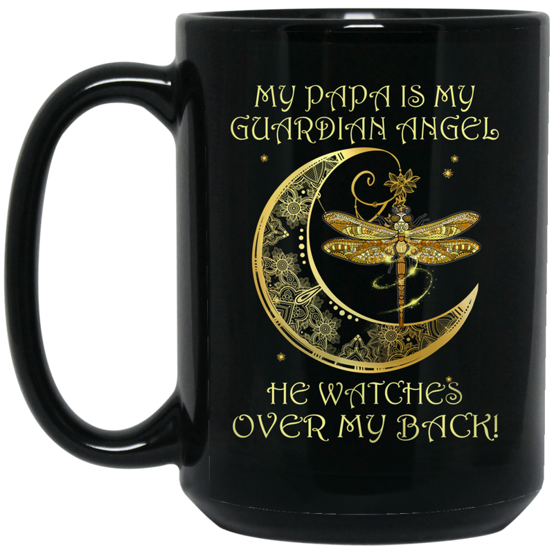 Guardian Angel Mug My Papa Is My Guardian Angel He Watches Over My Back Dragonfly Angel 11oz - 15oz Black Mug