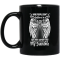 Guardian Angel Mug Some People Don't Believe In Angels But They Haven't Met My Grandma 11oz - 15oz Black Mug CustomCat