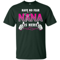 Have No Fear NANA Is Here T-shirt CustomCat