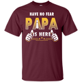 Have No Fear Papa Is Here Funny T-shirts CustomCat