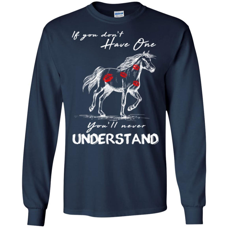 Horse T-Shirt If You Don't Have One You'll Never Understand Kisses On Horse Tees Horse Gift Tee Shirt CustomCat