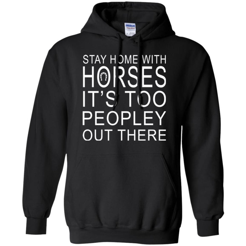 Horse T-Shirt Stay Home With Horses It's Too Peopley Out There Tee Gifts Tee Shirt CustomCat