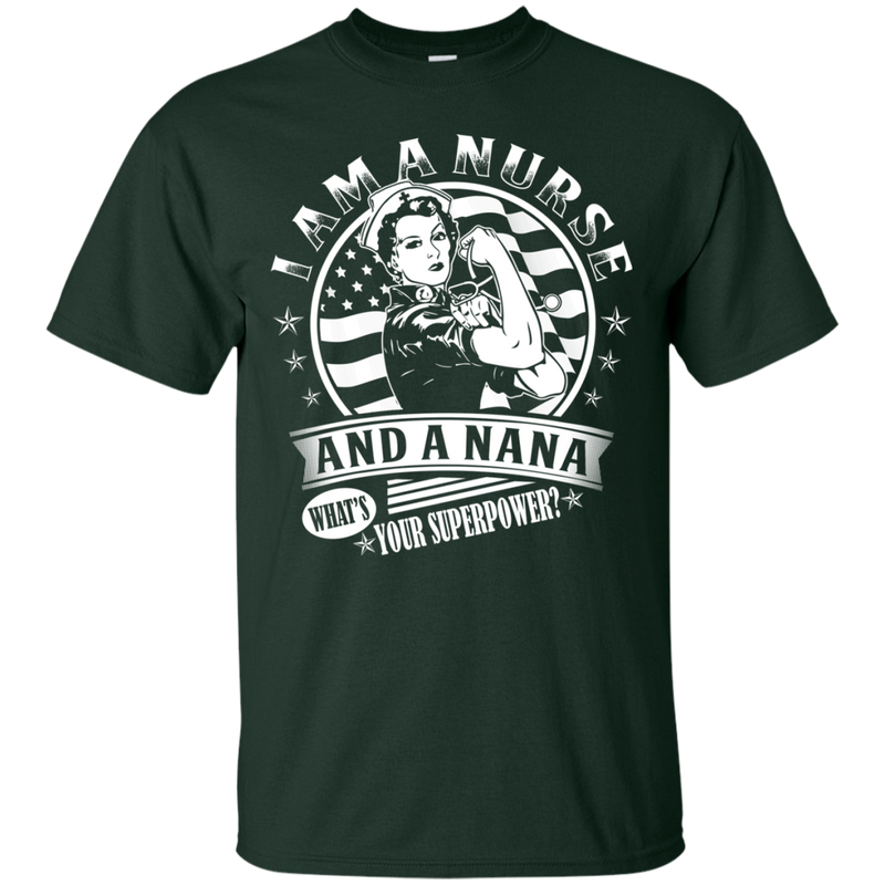 I Am A Nurse And A Nana What's Your Superpower tshirts CustomCat