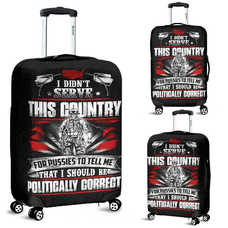 I Didn't Serve This Country For Pussies to Tell Me That I Should Be Politically Correct Luggage Cover interestprint