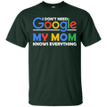 I don't need google my mom knows everything T-shirts CustomCat