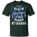 I know heaven is a beautiful pleace because they have my grandpa T-shirts CustomCat