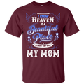 I know heaven is a beautiful pleace because they have my mom T-shirts CustomCat