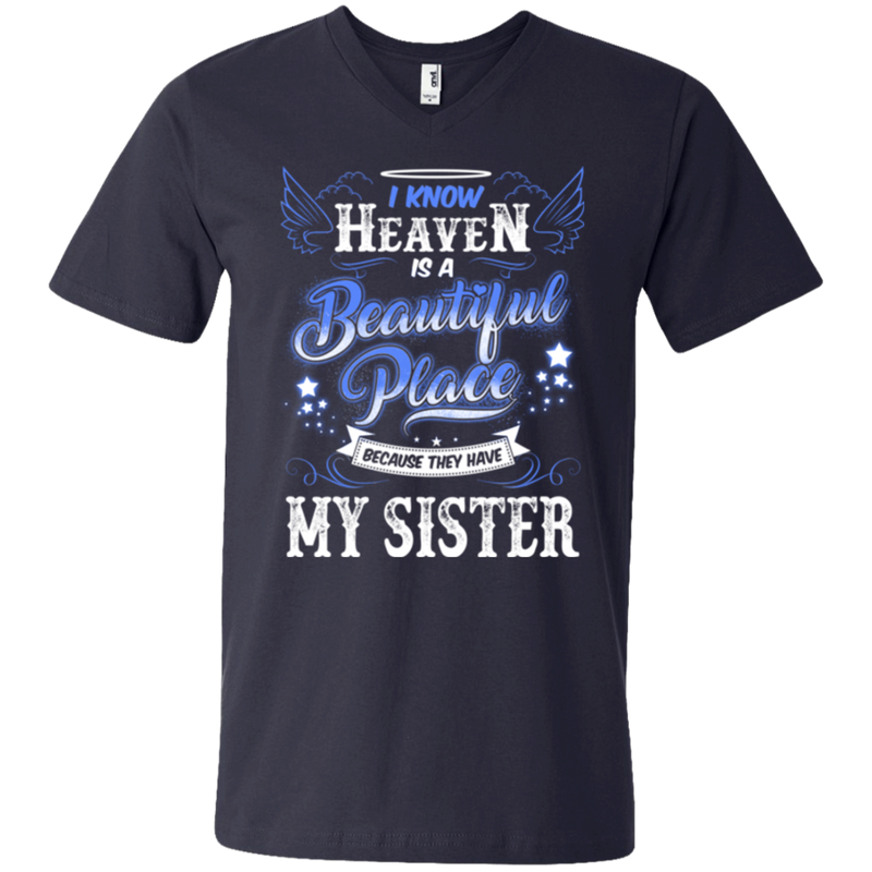 I know heaven is a beautiful pleace because they have my sister T-shirts CustomCat