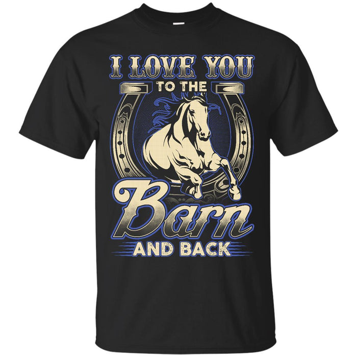 I Love You To The Barn And Back T-shirt for Horse Lovers CustomCat