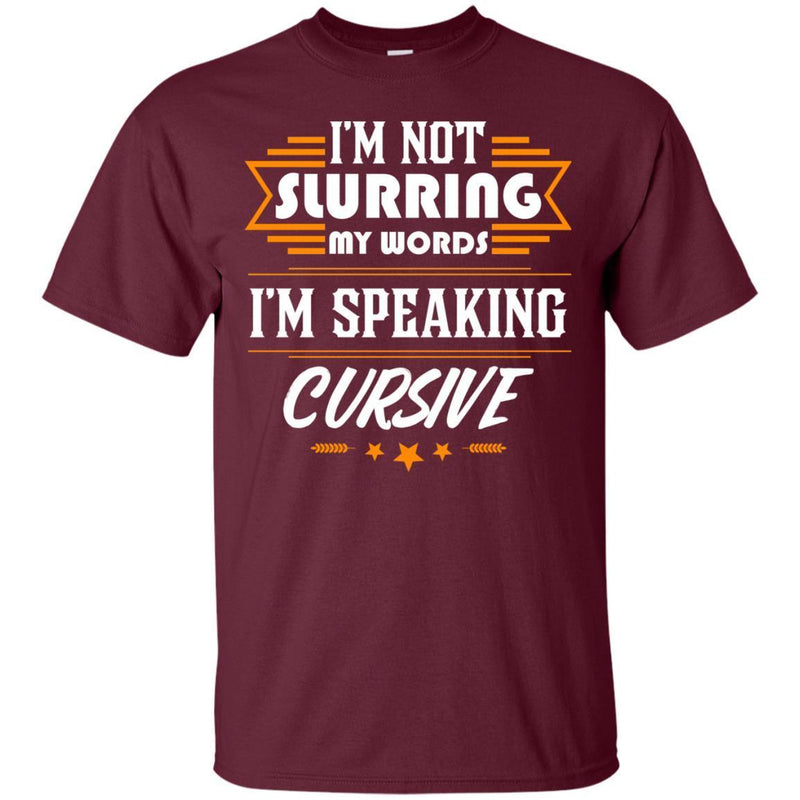 I'm Not Slurring My Words I'm Speaking Cursive T-shirts CustomCat