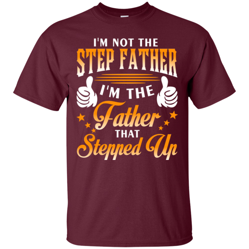I 'm not the step father i'm the father that stepped up T-shirts CustomCat