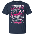 I never dreamed i'd grow up to be a spoiled wife but here i am killing it T-shirts CustomCat