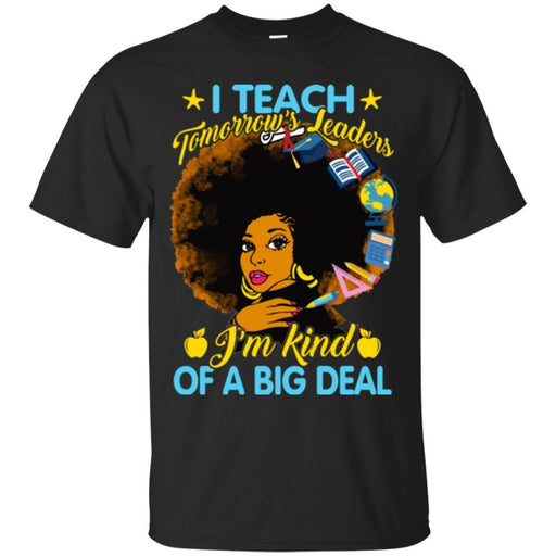 I Teach Tomorrow's Leaders I'm Kind Of A Big Deal Teacher Black Woman African American Shirts CustomCat