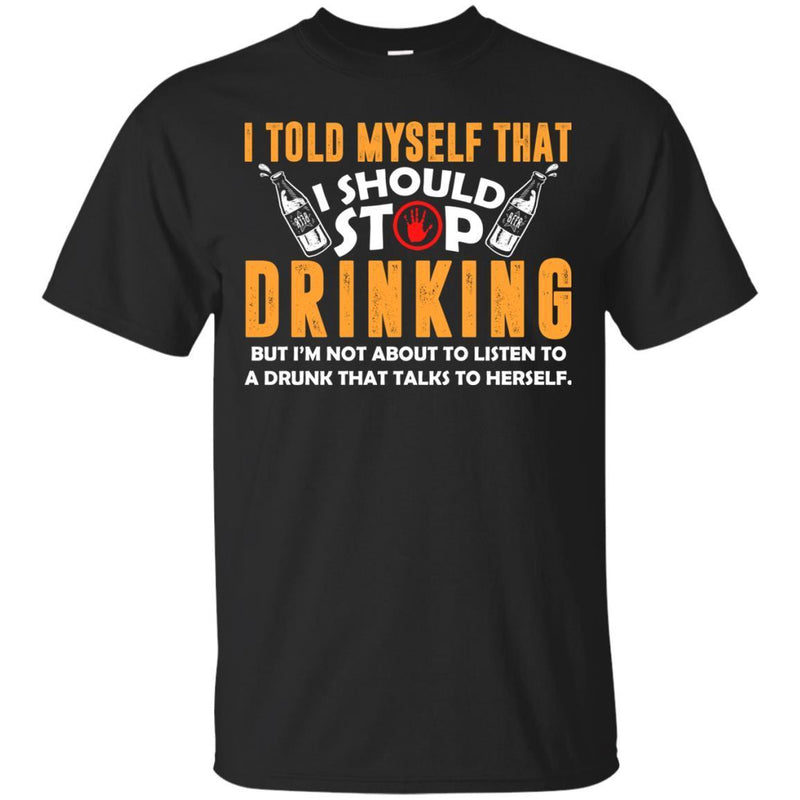 I Told Myself That I Should Stop Drinking Funny T-shirts CustomCat