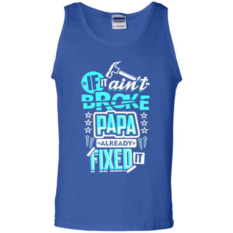 If it ain't broke papa already fixed it T-shirts CustomCat