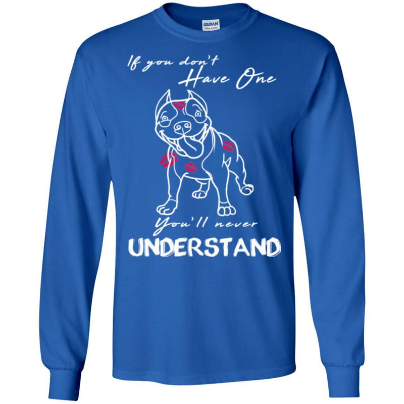 If You Don't Have One You'll Never Understand Pitbull Funny Gift Lover Dog Tee Shirt CustomCat
