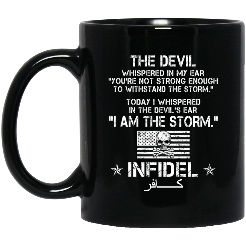 Infidel Coffee Mug The Devil Whispered You're Not Strong Enough I Am The Storm Infidel 11oz - 15oz Black Mug CustomCat
