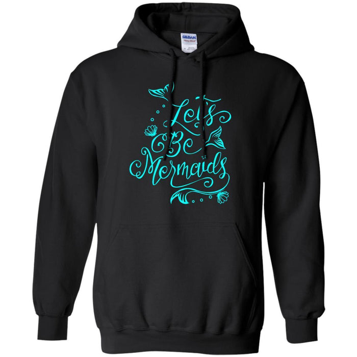 Let's Be Mermaids Tshirt & Hoodie CustomCat