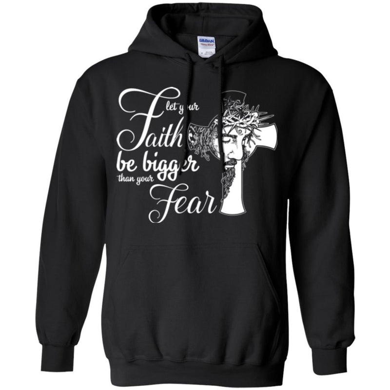 Let Your Faith Be Bigger Than Your Fear God Cross T Shirts CustomCat